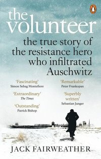 bokomslag The Volunteer: The True Story of the Resistance Hero who Infiltrated Auschwitz
