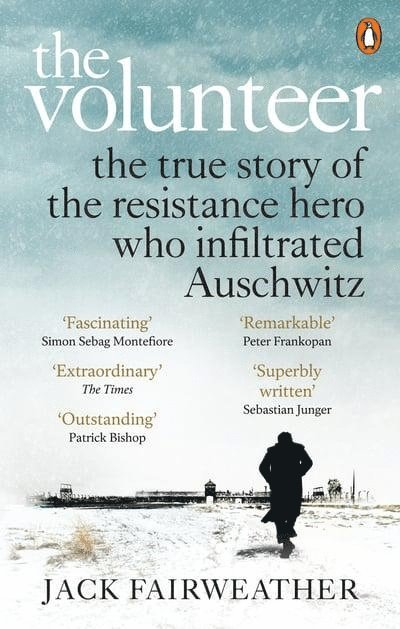 The Volunteer: The True Story of the Resistance Hero who Infiltrated Auschwitz 1
