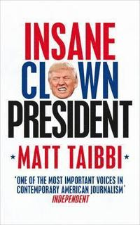 bokomslag Insane Clown President: Dispatches from the American Circus