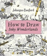 bokomslag How to Draw Inky Wonderlands: Create and Colour Your Own Magical Adventure