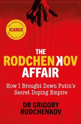 bokomslag The Rodchenkov Affair: How I Brought Down Putin's Secret Doping Empire