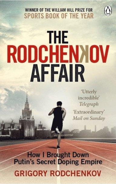 bokomslag The Rodchenkov Affair: How I Brought Down Russia's Secret Doping Empire
