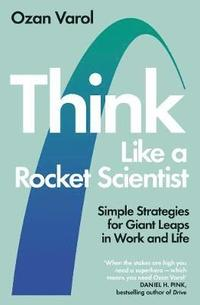 bokomslag Think Like a Rocket Scientist: Simple Strategies for Giant Leaps in Work and Life