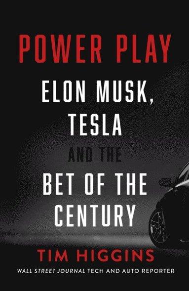 bokomslag Power Play: Elon Musk, Tesla, and the Bet of the Century