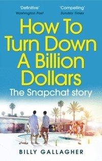 bokomslag How to Turn Down a Billion Dollars: The Snapchat Story