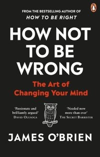bokomslag How Not To Be Wrong: The Art of Changing Your Mind