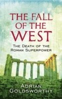 bokomslag The Fall Of The West: The Death Of The Roman Superpower