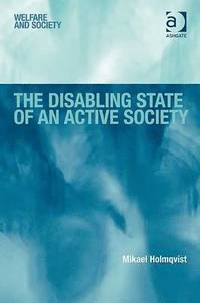 bokomslag The Disabling State of an Active Society