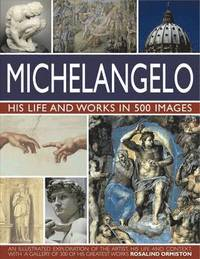 Michelangelo - his life and works in 500 images