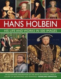 bokomslag Holbein: His Life and Works in 500 Images