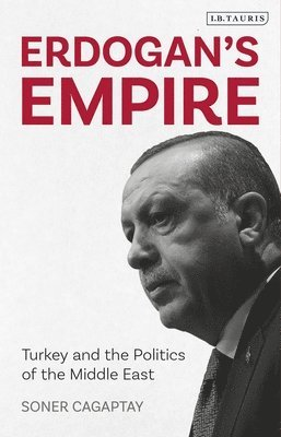 Erdogan's Empire: Turkey and the Politics of the Middle East 1