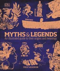 bokomslag Myths and Legends: An Illustrated Guide to Their Origins and Meanings