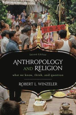 bokomslag Anthropology and Religion: What We Know, Think, and Question
