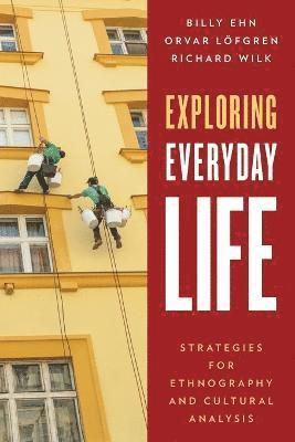 bokomslag Exploring everyday life - strategies for ethnography and cultural analysis