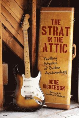 bokomslag The Strat in the Attic: Thrilling Stories of Guitar Archaeology