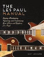 bokomslag Les Paul Manual: Buying, Maintaining, Repairing, and Customizing Your Gibson and Epiphone Les Paul