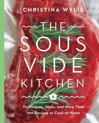 Sous vide kitchen - techniques, ideas, and more than 100 recipes to cook at 1