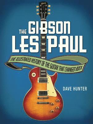 bokomslag The Gibson Les Paul: The Illustrated History of the Guitar That Changed Rock