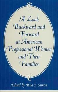bokomslag A Look Backward and Forward at American Professional Women and Their Families