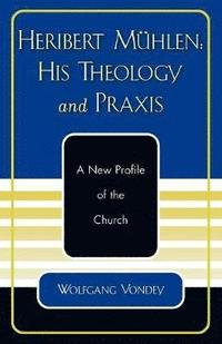 bokomslag Heribert Muhlen: His Theology and Praxis