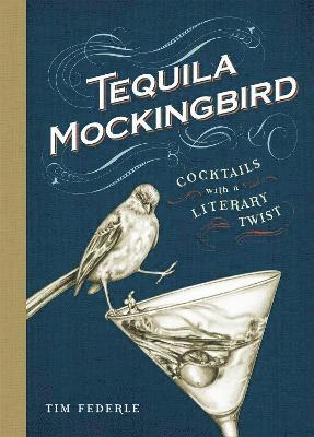 bokomslag Tequila mockingbird - cocktails with a literary twist