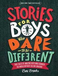 bokomslag Stories for Boys Who Dare to Be Different: True Tales of Amazing Boys Who Changed the World Without Killing Dragons