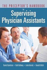 bokomslag The Preceptor's Handbook for Supervising Physician Assistants