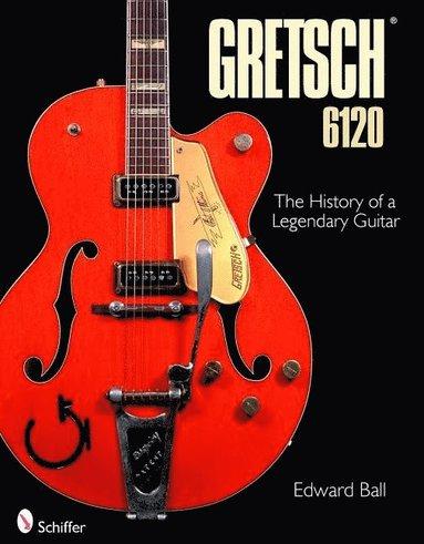 bokomslag Gretsch 6120: The History of a Legendary Guitar