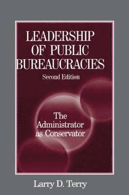 bokomslag Leadership of Public Bureaucracies: The Administrator as Conservator: The Administrator as Conservator