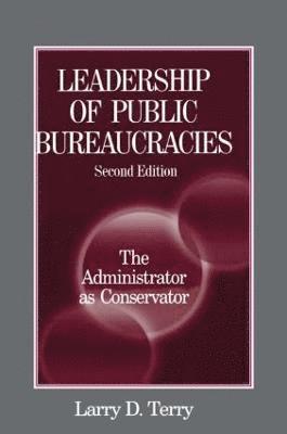 Leadership of Public Bureaucracies: The Administrator as Conservator: The Administrator as Conservator 1