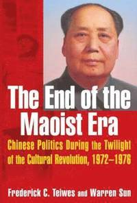 bokomslag The End of the Maoist Era: Chinese Politics During the Twilight of the Cultural Revolution, 1972-1976