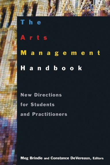 bokomslag The Arts Management Handbook: New Directions for Students and Practitioners