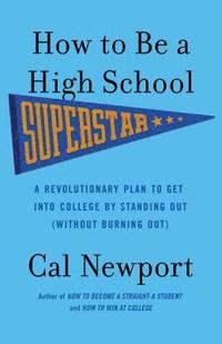 bokomslag How to Be a High School Superstar: A Revolutionary Plan to Get Into College by Standing Out (Without Burning Out)