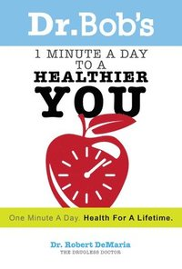 bokomslag Dr. Bob's 1 Minute a Day to a Healthier You