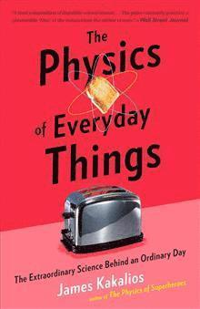 bokomslag The Physics of Everyday Things: The Extraordinary Science Behind an Ordinary Day