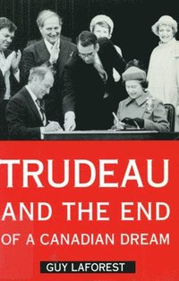 bokomslag Trudeau and the End of a Canadian Dream