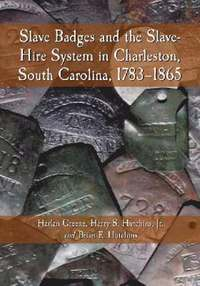 bokomslag Slave Badges and the Slave-hire System in Charleston, South Carolina, 1783-1865