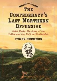 bokomslag The Confederacy's Last Northern Offensive