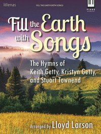 bokomslag Fill the Earth with Songs: The Hymns of Keith Getty, Kristyn Getty, and Stuart Townend