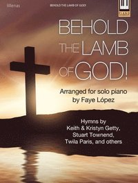 bokomslag Behold the Lamb of God!: Hymns by Keith & Kristyn Getty, Stuart Townend, Twila Paris, and Others