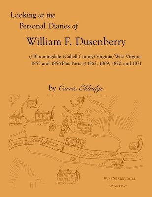 Looking at the Personal Diaries of William F. Dusenberry of Bloomingdale, (Cabell County), VA/WV 1855 and 1856 plus parts of 1862, 1869, 1870, and 1871 1