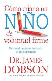bokomslag Como Criar A un Nino de Voluntad Firme = The New Strong-Willed Child