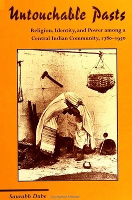 bokomslag Untouchable Pasts: Religion, Identity, and Power Among a Central Indian Community, 1780-1950