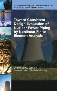 bokomslag Toward Consistent Design Evaluation of Nuclear Power Piping by Nonlinear Finite Element Analysis