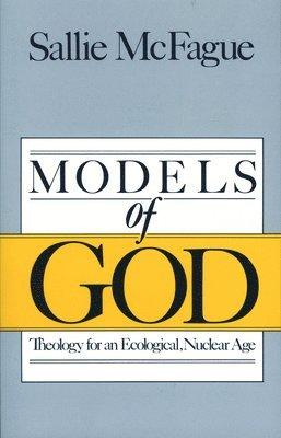 bokomslag Models of God: Theology for an Ecological, Nuclear Age