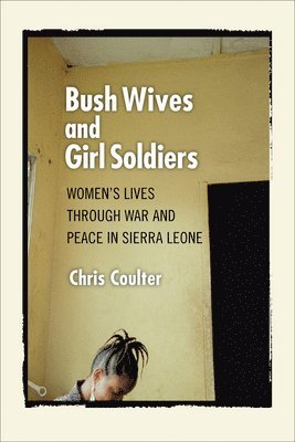 bokomslag Bush Wives and Girl Soldiers: Women's Lives Through War and Peace in Sierra Leone