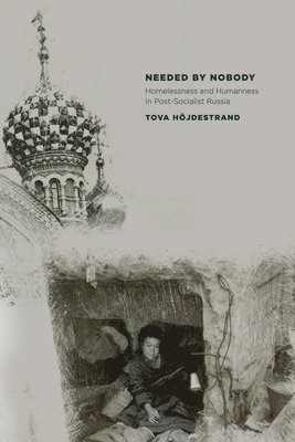 bokomslag Needed by Nobody: Homelessness and Humanness in Post-Socialist Russia