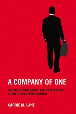 bokomslag A Company of One: Insecurity, Independence, and the New World of White-Collar Unemployment