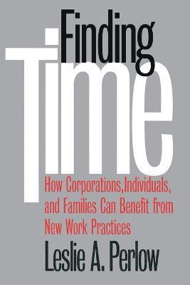 bokomslag Finding Time: How Corporations, Individuals, and Families Can Benefit from New Work Practices