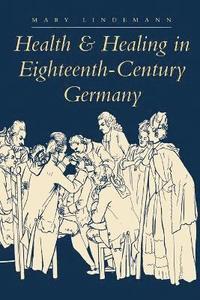 bokomslag Health and Healing in Eighteenth-Century Germany